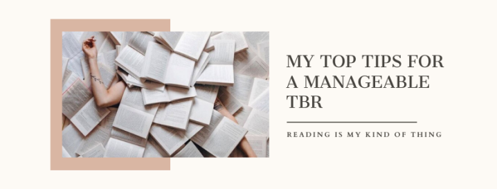 MY TOP THREE TIPS FOR A MANAGEABLE GOODREADS TBR (OR TBR IN GENERAL)