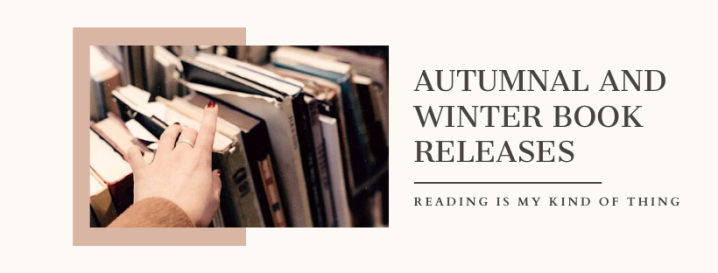 My Most Anticipated Autumnal and Winter BookReleases